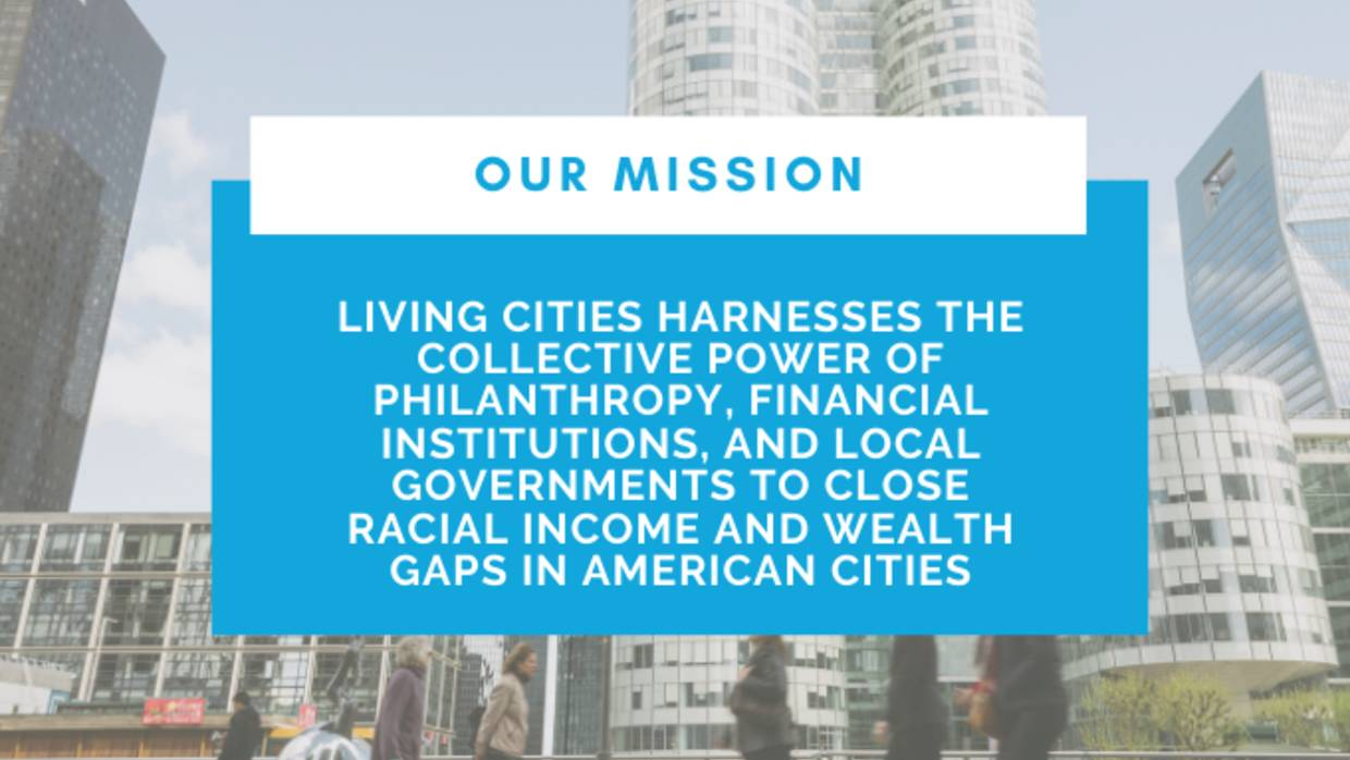 "In the background is a cityscape and Living Cities' logo. The text reads, ""Our Mission: Living Cities harnesses the collective power of philanthropy, financial institutions, and local governments to close racial income and wealth gaps in American cities."""