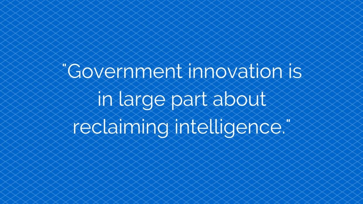 A quote about reclaiming intelligence in the public sector, from CityLab 2015.